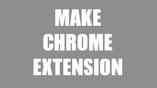 How to make a Chrome Extension [Beginners Tutorial]