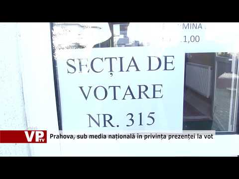 Prahova, sub media națională în privința prezenței la vot