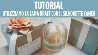 Tutorial – Come utilizzare la lama kraft sui plotter Cameo Silhouette