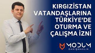 Kırgızistan vatandaşlarına Türkiye'de oturma ve çalışma izni.