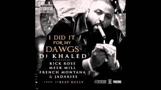 DJ Khaled   I Did It For My Dawgs ft  Rick Ross, Meek Mill, French Montana & Jadakiss Explicit