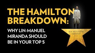 The Hamilton Breakdown: Why Lin-Manuel Miranda Should Be In Your Top 5