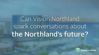 Watch the video - Can Vision Northland spark conversations about the Northland's future?
