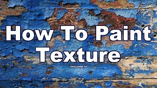 20 Texture Painting Techniques For Oil & Acrylic | Art Challenge #4