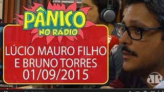 Lúcio Mauro Filho / Bruno Torres - Pânico - 01/09/2015