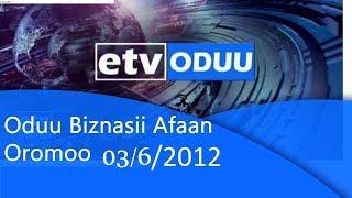 Oduu Biznasii Afaan Oromoo 03/6/2012 |etv