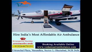 Vedanta Air Ambulance Services in Bhopal with All conveniences