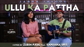 Ullu Ka Pattha (Cover) - Jagga Jasoos  | Zubin Paul | Sanjana Urs | Pritam | Arijit