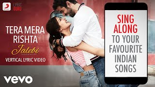 Tera Mera Rishta - Jalebi|Official Bollywood Lyrics   - YouTube