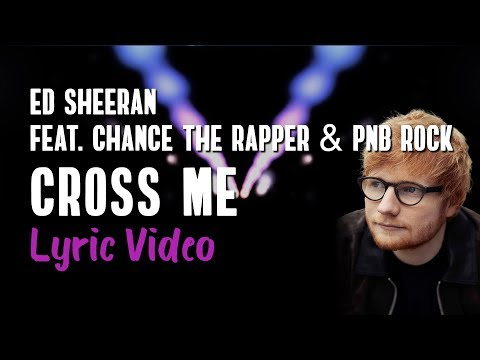 Ed Sheeran - Cross Me (Lyrics) feat. Chance The Rapper, PnB Rock | No.6