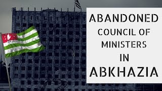 ABKHAZIA - my APOLOGIES and EXPLORATION of ABANDONED Council of Ministers