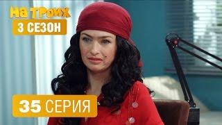 На троих – 3 сезон – 35 серия