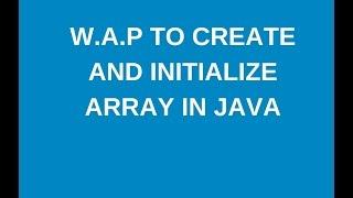Write a java program to create and initialize an array?