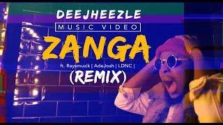 DeeJheezle   ZANGA REMIX 4K Ft. Raysmuzik, AdeJosh & LDNC