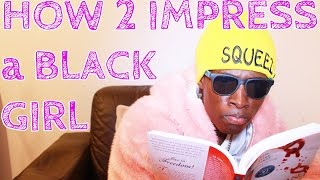 How to impress a BLACK Girl