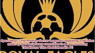 Sport News  The Premier Soccer League is appealing a decision made by the disciplinary committee ...