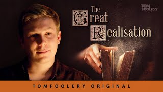 The Great Realisation | Tomfoolery