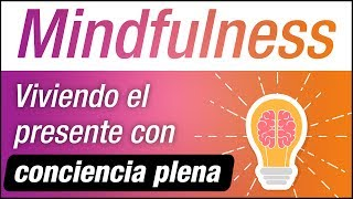 Video: Mindfulness: Vivir El Presente Con Conciencia Plena