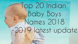 Top 20 Indian 'baby boy's names ( latest- 2018-2019 UPDATE)