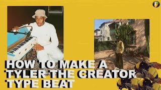 HOW TO REALLY MAKE A TYLER THE CREATOR TYPE BEAT
