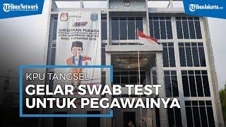 Setelah Komisioner Terpapar Covid-19, KPU Tangsel Gelar Tes Swab Mandiri untuk Pegawai