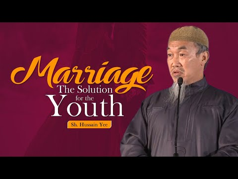 Marriage: The Solution for the Youth - Sh. Hussain Yee