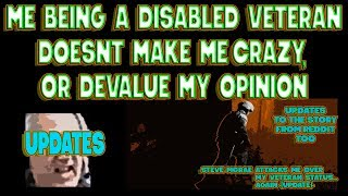 DISABLED VETS ARNT CRAZY JUST BECAUSE THEY ARE DISABLED, Also A General Update To The Situation