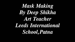Mask Making by Deep Sikha Mam, Art Teacher, Leeds International School