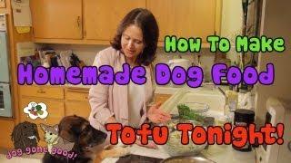 Tofu Tonight! (Homemade Dog Food) - Dog Gone Good
