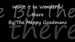 Won't it be Wonderful There by the Happy Goodmans