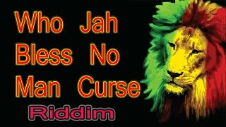 Who Jah Bless No Man Curse/ Reggae Riddim/Instrumental