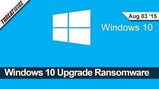 Windows 10 Upgrade Ransomware, Thunderstrike 2 Mac Hack, New TOR Anonymity Attack - Threatwire