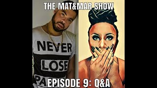 The Mat&Mar Show - Episode 9 - Q&A