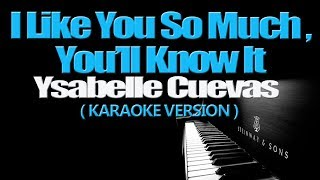 I LIKE YOU SO MUCH, YOU'LL KNOW IT - Ysabelle Cuevas (A LOVE SO BEAUTIFUL OST) (KARAOKE VERSION)