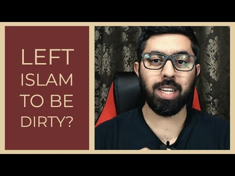 Left Islam To Be Dirty