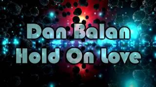 Dan Balan – Hold On Love [Lyrics On Screen]