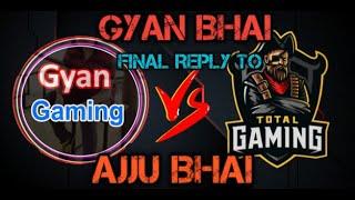GYAN GAMING VS TOTAL GAMING || GYAN BHAI FINAL REPLY TO AJJU BHAI