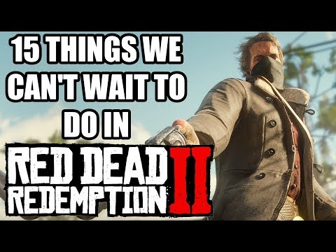 15 Things We Can't Wait To Do In Red Dead Redemption 2