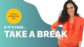 If Its Fake, Take A Break. The Fast Metabolism Diet