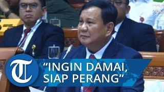 Usung Filosofi Si Vis Pacem Para Bellum, Berikut Penjelasan Menhan Prabowo di Rapat Komisi I DPR RI