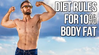 4 Rules I Use To Get To 10% Body Fat (You Need To Try These!)
