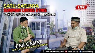 Satu-satunya SENIMAN LINTAS ETNIS yang menjadi CAMAT di Indonesia