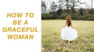 How To Be A Graceful Woman
