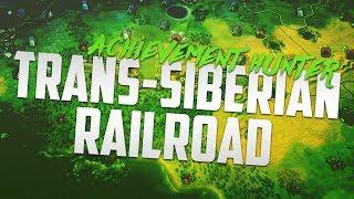 Civ 6 Trans-Siberian Railroad Achievement guide