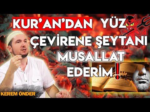 Kur'an'dan yüz çevirene  Şeytanı musallat ederim! / 30.04.2018 / Kerem Önder