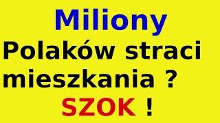 Miliony Polaków straci mieszkania ? SZOK !