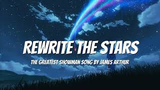 Rewrite The Stars The Greatest Showman Song by James Arthur.
