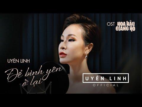 Để Bình Yên Ở Lại (OST Hoa Hậu Giang Hồ)   Official MV   Uyên Linh