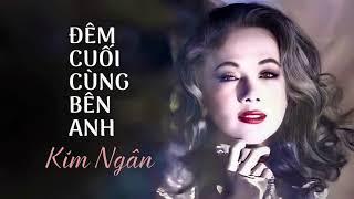 Ca sĩ Kim Ngân - Đêm Cuối Cùng Bên Anh