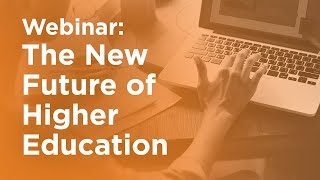 Webinar: The New Future of Higher Education